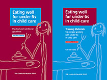 Eating well for Under 5's in Child Care - Nutritional and practical guidelines / training materials